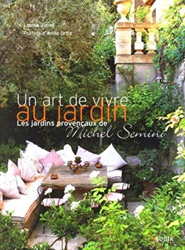 Un art de vivre au jardin : Les jardins provençaux de Michel Semini: Louisa Jones