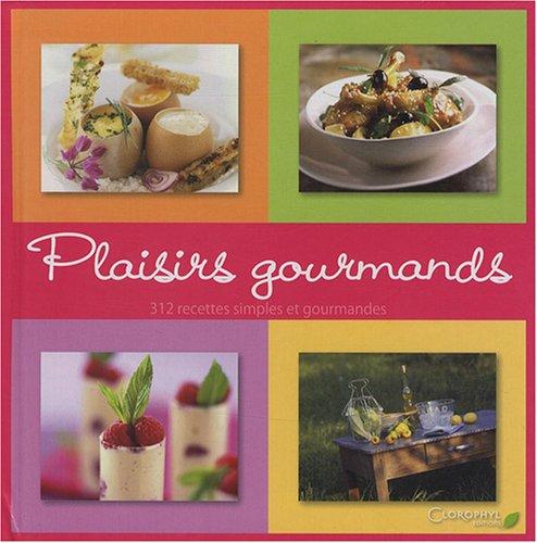 9782350860527: Plaisirs gourmands : 312 Recettes simples et gourmandes