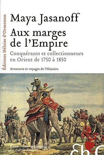 Aux marges de l'Empire : Conquérants et collectionneurs à l'assaut de l&#...
