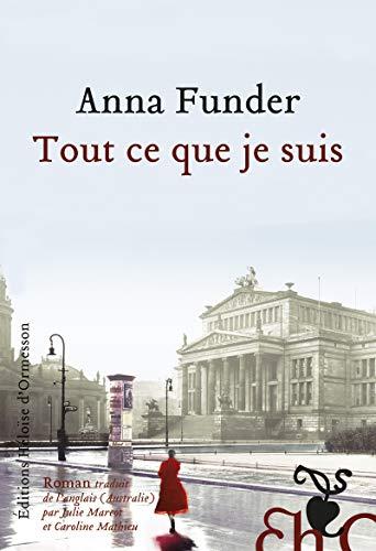 Tout ce que je suis: Anna Funder