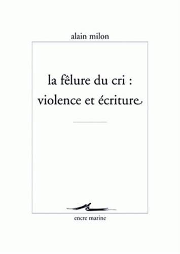 9782350880341: La Felure Du Cri: Violence Et Ecriture (Encre Marine) (French Edition)