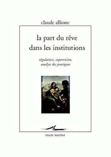 9782350880372: La Part du r�ve dans les institutions: R�gulation, supervision, analyse des pratiques