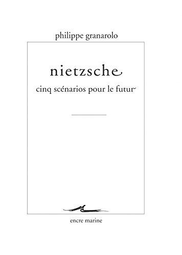 Nietzsche: cinq scénarios pour le futur: Granarolo, Philippe