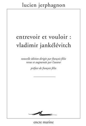 9782350880983: Entrevoir et vouloir: Vladimir Jankélévitch (Encre Marine) (French Edition)