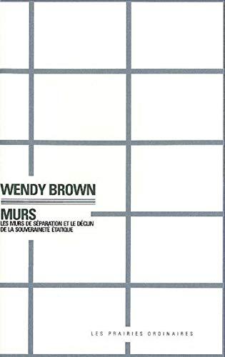 Murs Les murs de separation et le declin de la souveraine etati: Brown Wendy