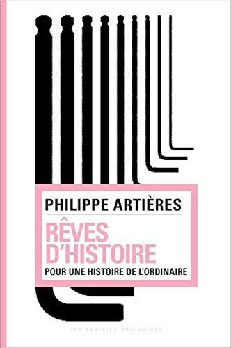 Reves d'histoire Pour une histoire de l'ordinaire: Artieres Philippe