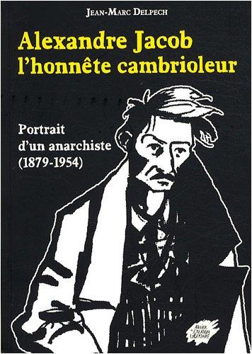 9782351040225: Alexandre Jacob, l'honnête cambrioleur : Portrait d'un anarchiste (1879-1954)