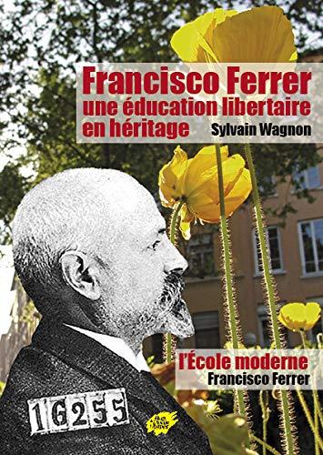 FRANCISCO FERRER UNE EDUCATION LIBERTAIR: WAGNON SYLVAIN