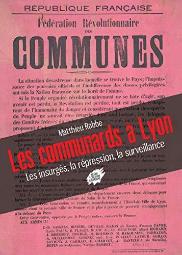 9782351040874: Les communards à Lyon : Les insurgés, la répression, la surveillance