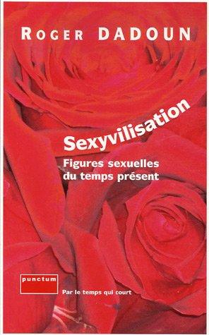 9782351160206: Sexyvilisation : Figures sexuelles du temps présent