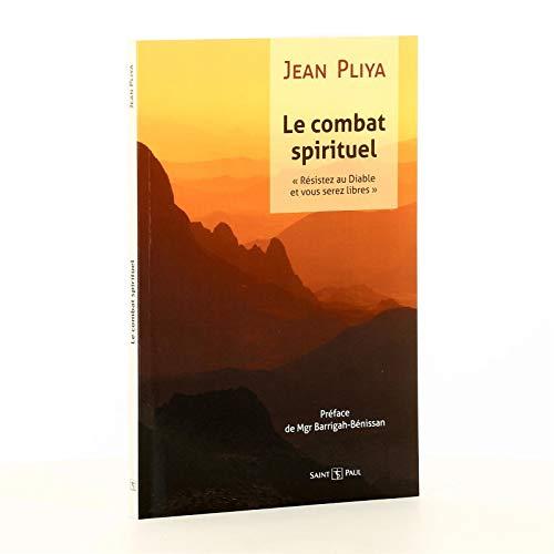 Le combat spirituel : résistez au diable: Jean Pliya
