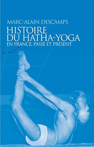 9782351180709: Histoire du Hatha-Yoga en France : Pass� et pr�sent
