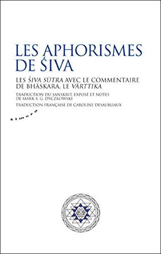 9782351180990: Les aphorismes de Siva : Les siva sutra avec le commentaire de Bhaskara, le Varttika