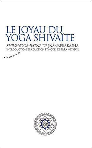 9782351181874: Le joyau du yoga shivaïte : Shiva-Yoga-Ratna de Jnânaprakâsha