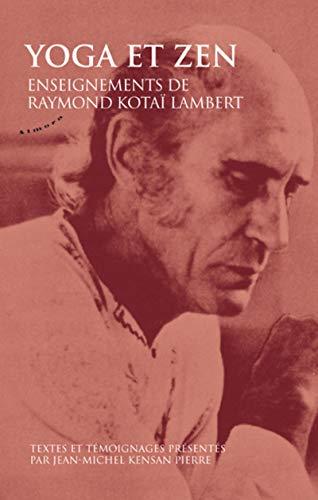 9782351182536: Yoga et zen : Enseignements de Raymond Kotai Lambert