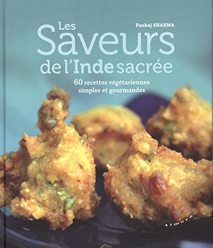 9782351182819: Les saveurs de l'Inde sacrée : 60 recettes végétariennes simples et gourmandes