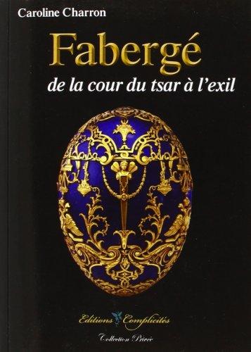 9782351200476: Faberge, de la Cour du Tsar a l'Exil, (Nouvelle Édition)