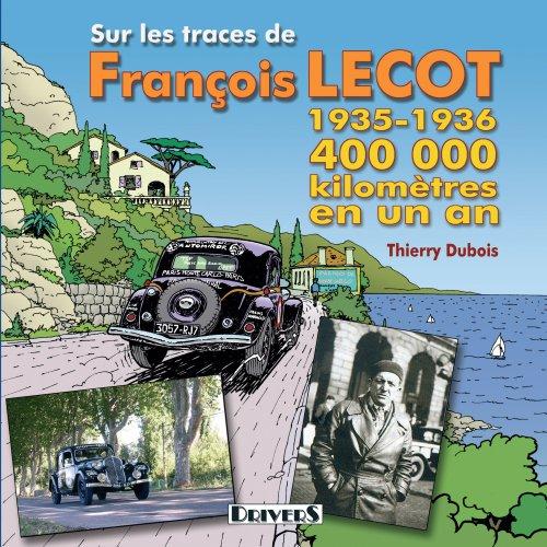 9782351240083: Sur les traces de François Lecot : 400 000 Kilomètres en un an 1935-1936
