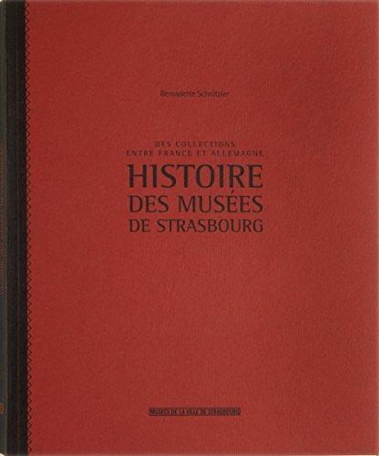 Histoire des musees de Strasbourg (French Edition): Bernadette Schnitzler