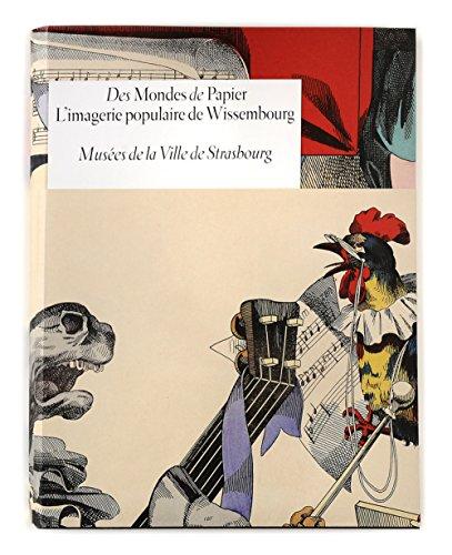 Des Mondes de Papier. L'imagerie populaire de Wissembourg (French Edition): COLLECTIF