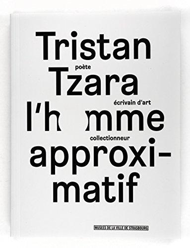 Tristan Tzara. L'Homme Approximatif