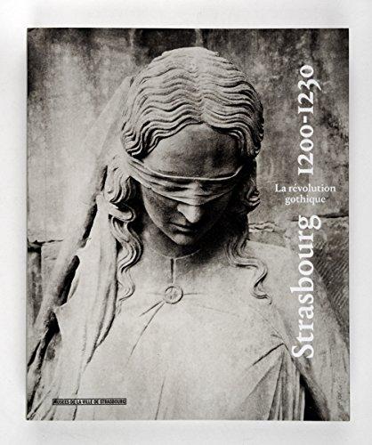 STRASBOURG 1200-1230. LA RÉVOLUTION GOTHIQUE.: JEAN WIRTH CÉCILE DUPEUX