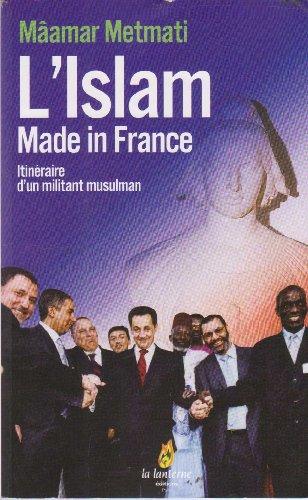 9782351340530: L'Islam Made in France: Itinéraire d'un militant musulman