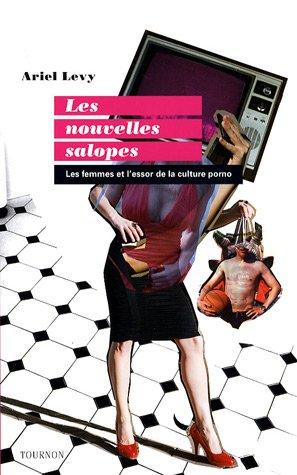 Les nouvelles salopes : Les femmes et: Ariel Levy