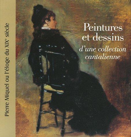 9782351450093: Peintures et dessins d'une collection cantalienne : Pierre Miquel ou l'éloge du XIXe siècle