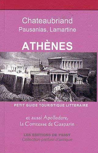 9782351460269: Ath�nes : Chateaubriand, Lamartine, Apollodore, Pausanias, Comtesse Val�rie de Gasparin : Les petits guides touristiques litt�raires