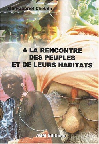 9782351520468: A la rencontre des peuples et de leurs habitats (French Edition)