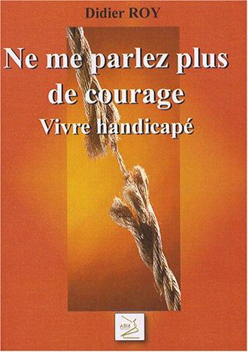 9782351521229: Ne Me Parlez Plus de Courage