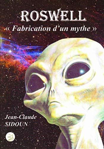 ROSWELL : « Fabrication d'un mythe »: Jean-Claude SIDOUN