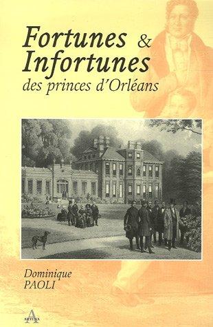 Fortunes et Infortunes des princes d'Orléans (1848-1918): Dominique Paoli