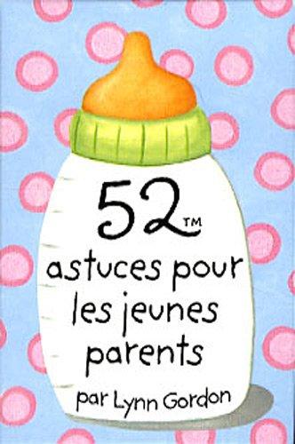 52 ASTUCES POUR LES JEUNES PARENTS: GORDON LYNN