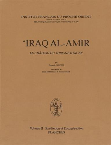 IRAQ AL AMIR - Le château de Tobiade Hyrcan. --------- TOME 2 , Restitution et Reconstruction...