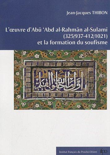 9782351590249: L'oeuvre d'Abu 'Abd al-Rahman al-Sulami (325/937-412/1021) et la formation du soufisme