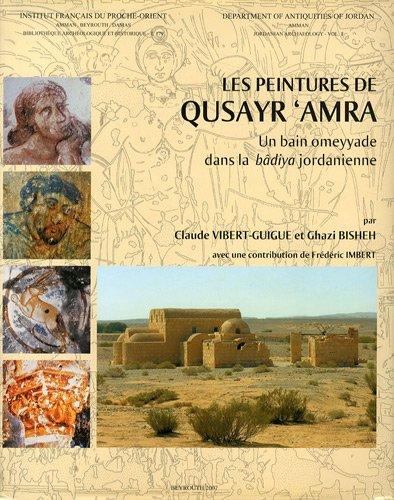 9782351590492: Les peintures de Qusayr 'Amra : Un bain omeyyade dans la bâdiya jordanienne