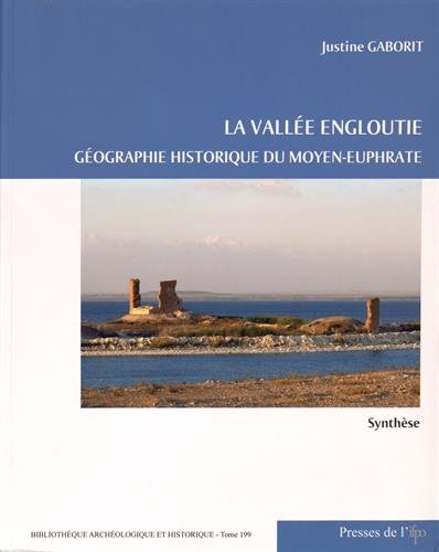 9782351593769: La vallée engloutie : Géographie historique du Moyen-Euphrate (du IVe s. av. J.-C. au VIIe s. apr. J.-C.) Volume 1, Synthèse
