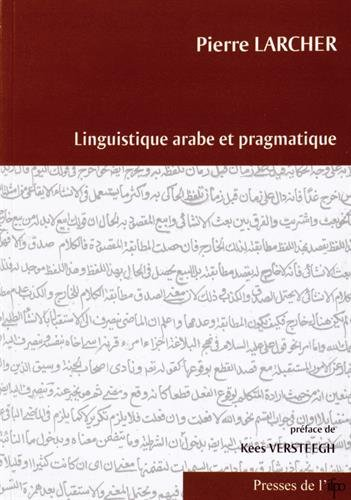 LINGUISTIQUE ARABE ET PRAGMATIQUE. PREFACE DE KEES VERSTEEGH