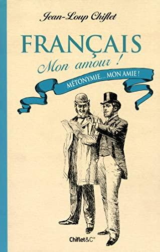 9782351641873: Français mon amour ! Métonymie... Mon amie !