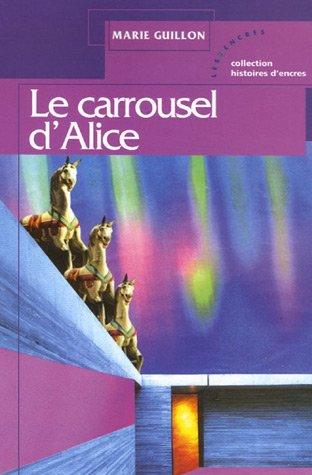 Le carrousel d'Alice: Guillon, Marie