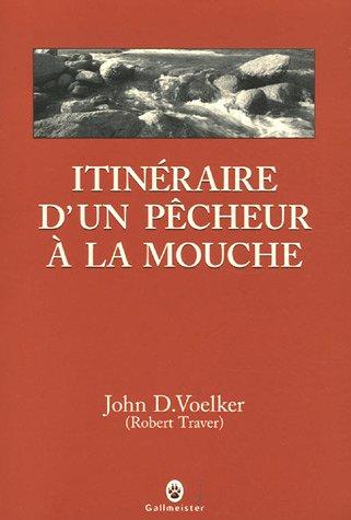 Itineraire d'un pecheur a la mouche (French Edition): John-D Voelker