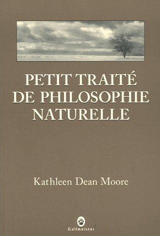 Petit traité de philosphie naturelle: Kathleen DEAN MOORE