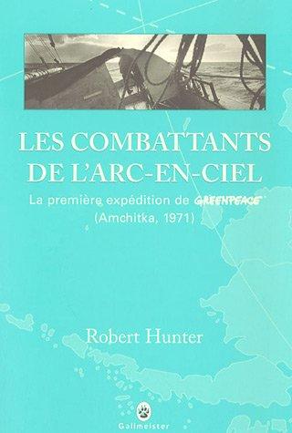 """""""les combattants de l'arc-en-ciel ; la première expédition de greenpeace (..."""