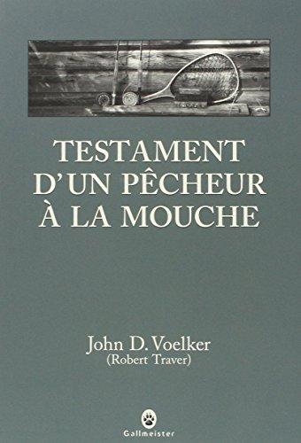 Testament d'un pêcheur à la mouche (French Edition): John D. Voelker