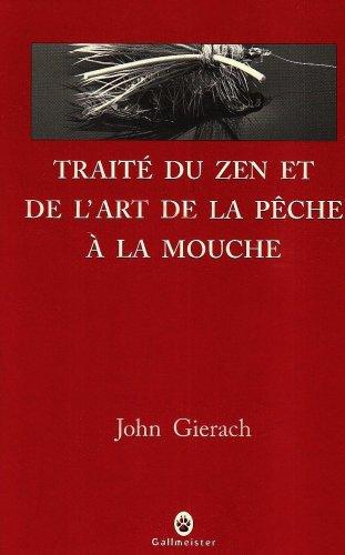 traité du zen et de l'art de la pêche Ã: la mouche (9782351780268) by John Gierach