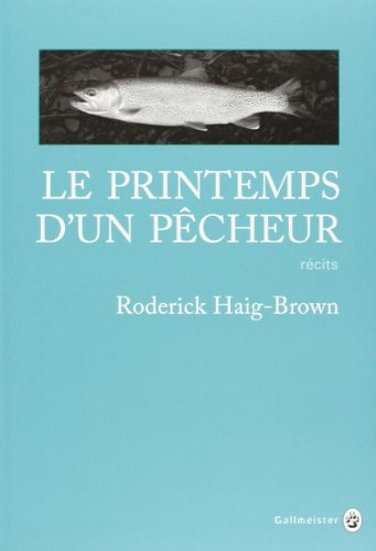 Le printemps d'un pêcheur: Roderick Haig Brown