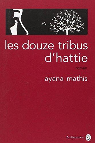 Les douze tribus d'Hattie: Ayana Mathis