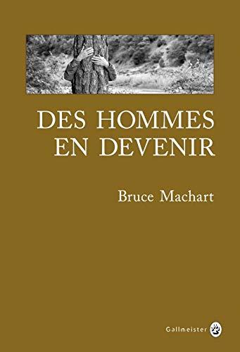 Des hommes en devenir: Bruce Machart